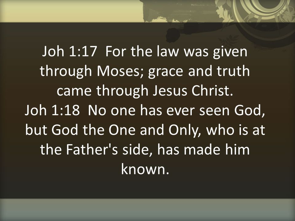 Joh 1:17 For the law was given through Moses; grace and truth came through Jesus Christ.