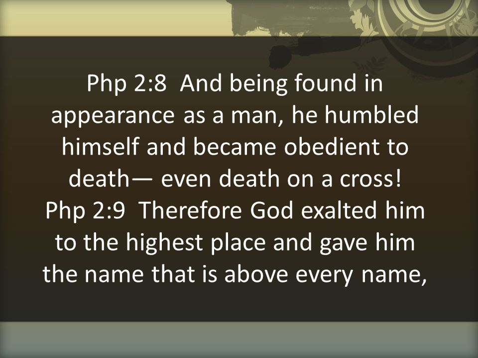 Php 2:8 And being found in appearance as a man, he humbled himself and became obedient to death— even death on a cross.