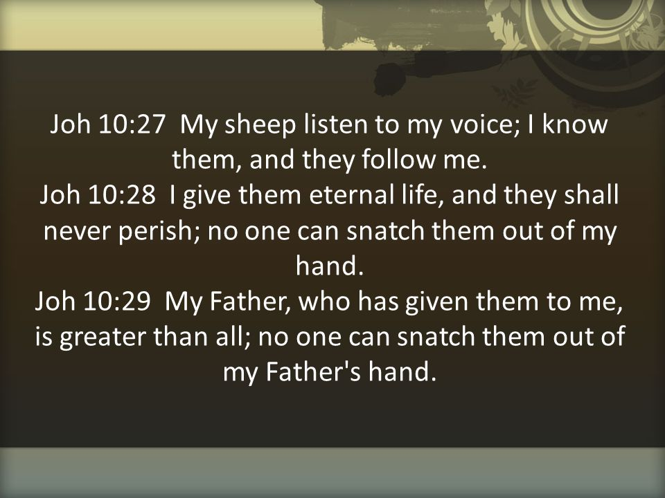 Joh 10:27 My sheep listen to my voice; I know them, and they follow me