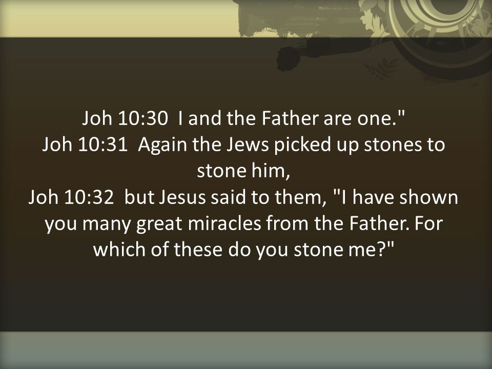 Joh 10:30 I and the Father are one