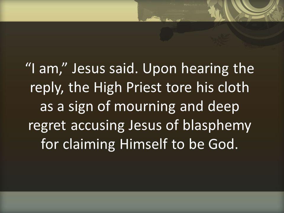 I am, Jesus said.