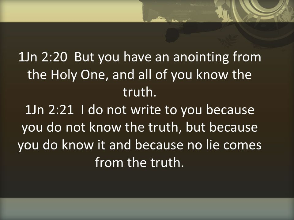 1Jn 2:20 But you have an anointing from the Holy One, and all of you know the truth.