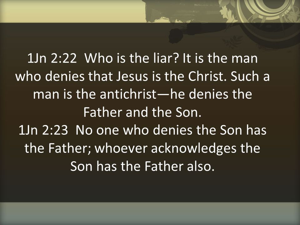 1Jn 2:22 Who is the liar. It is the man who denies that Jesus is the Christ.