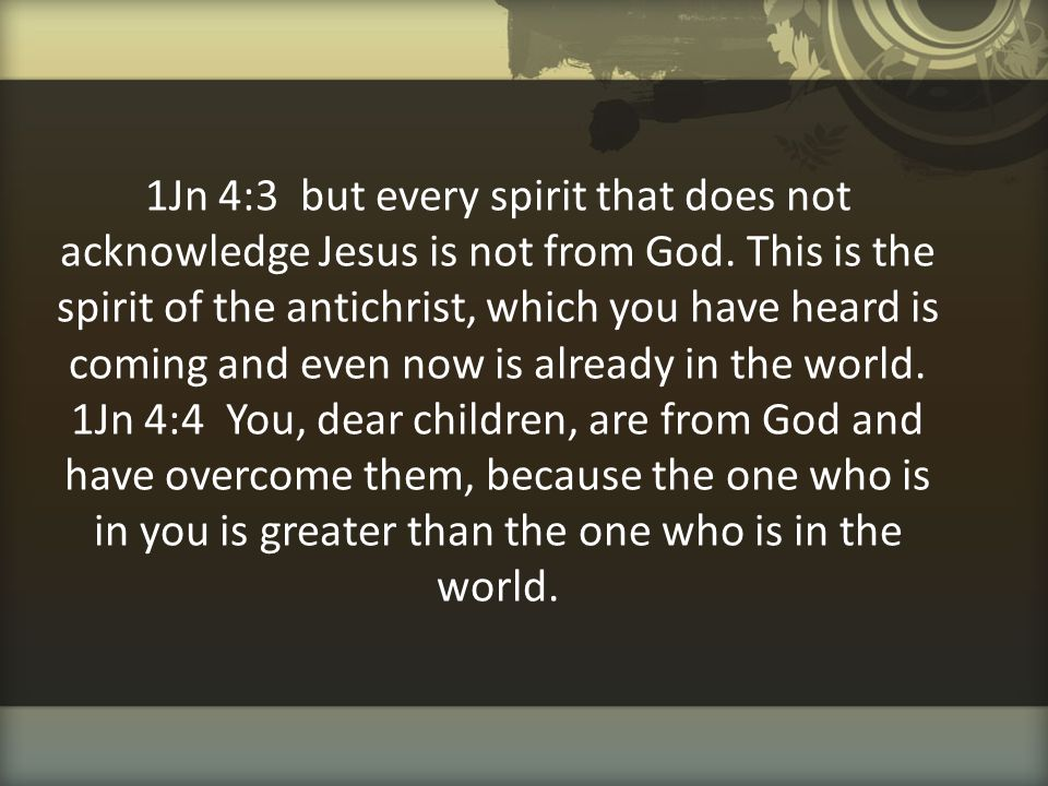 1Jn 4:3 but every spirit that does not acknowledge Jesus is not from God.