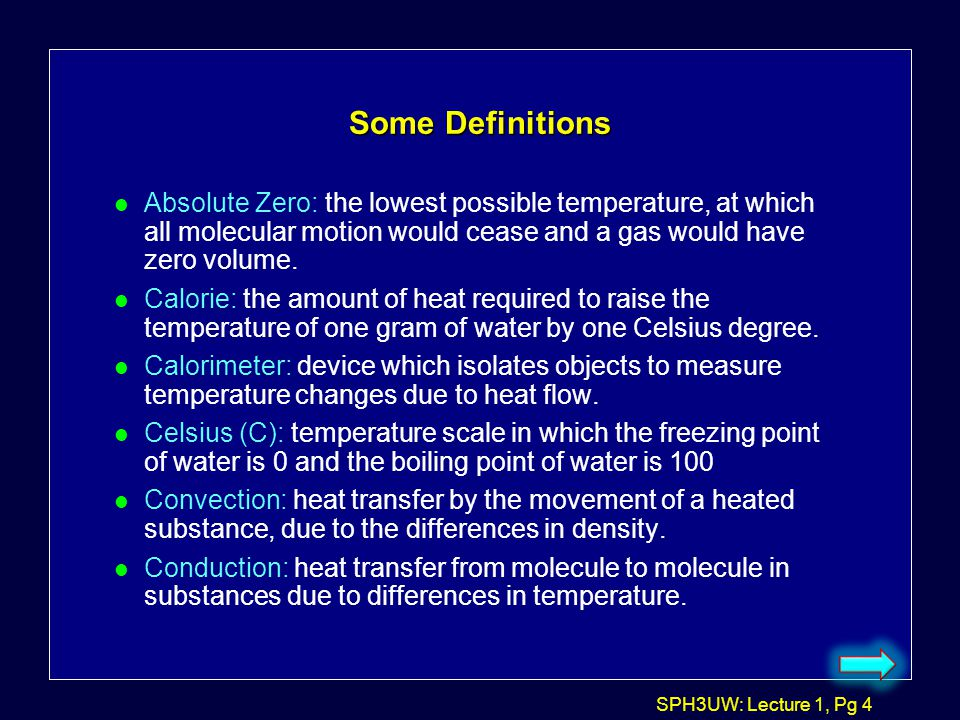 Some Definitions Absolute Zero: the lowest possible temperature, at which all molecular motion would cease and a gas would have zero volume.