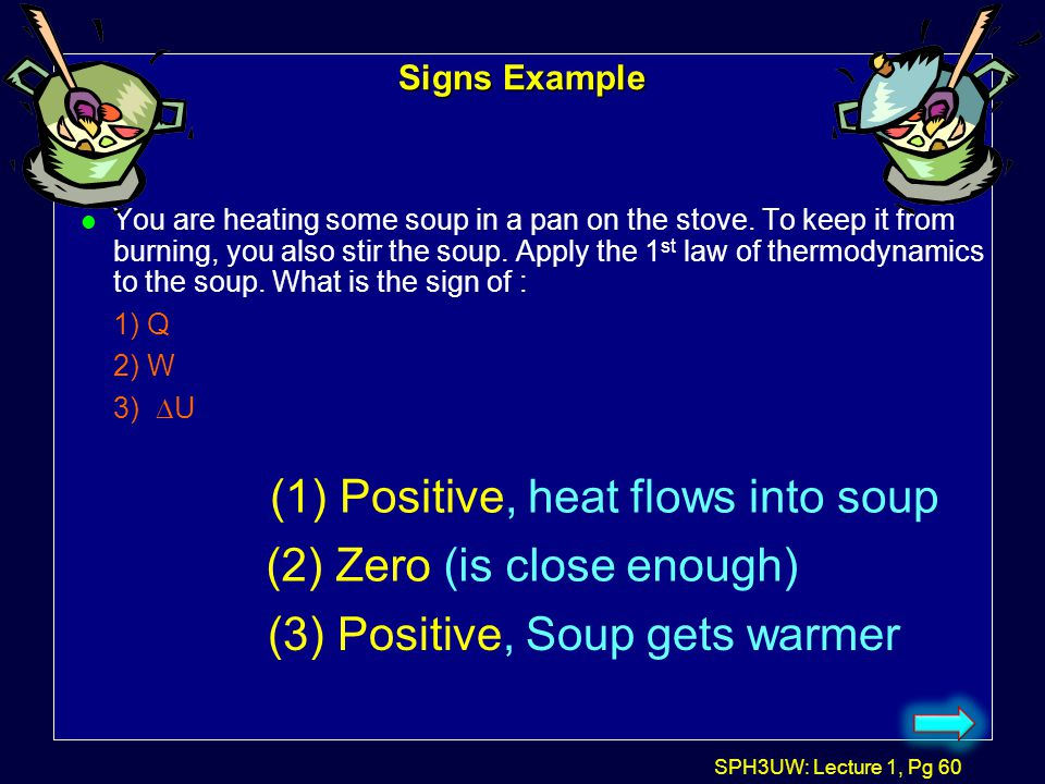 (1) Positive, heat flows into soup (2) Zero (is close enough)
