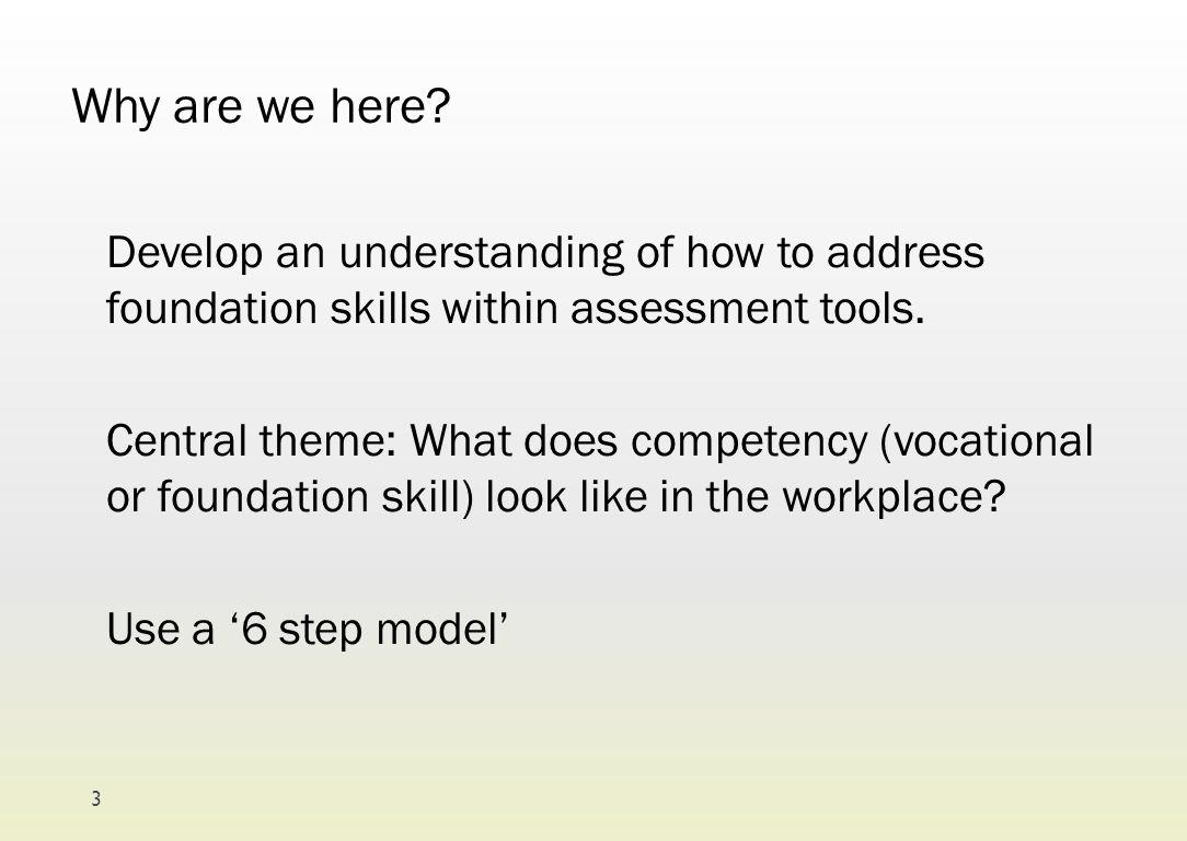 Why are we here Develop an understanding of how to address foundation skills within assessment tools.