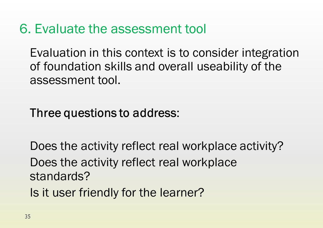 6. Evaluate the assessment tool