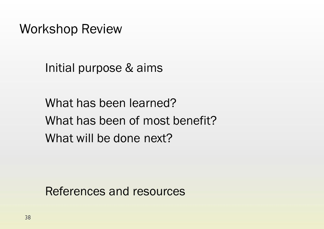 Workshop Review Initial purpose & aims What has been learned