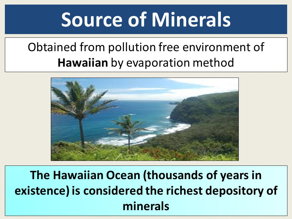Source of Minerals Obtained from pollution free environment of
