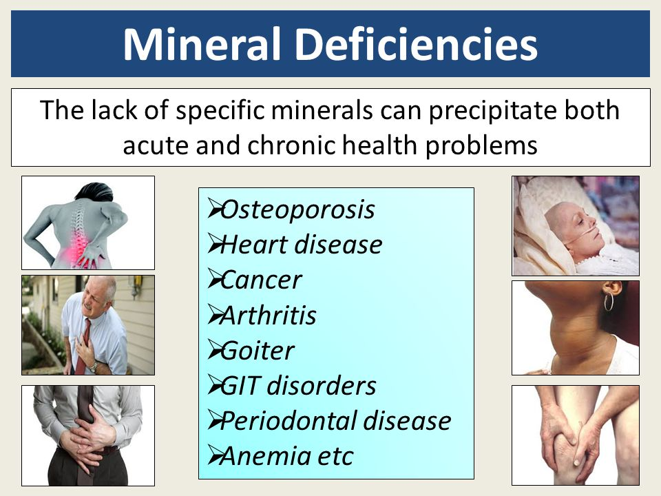 Mineral Deficiencies The lack of specific minerals can precipitate both acute and chronic health problems.
