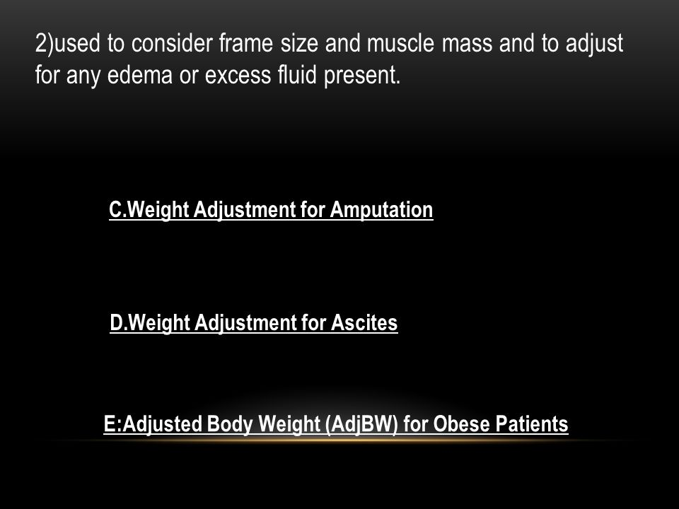 2)used to consider frame size and muscle mass and to adjust for any edema or excess fluid present.