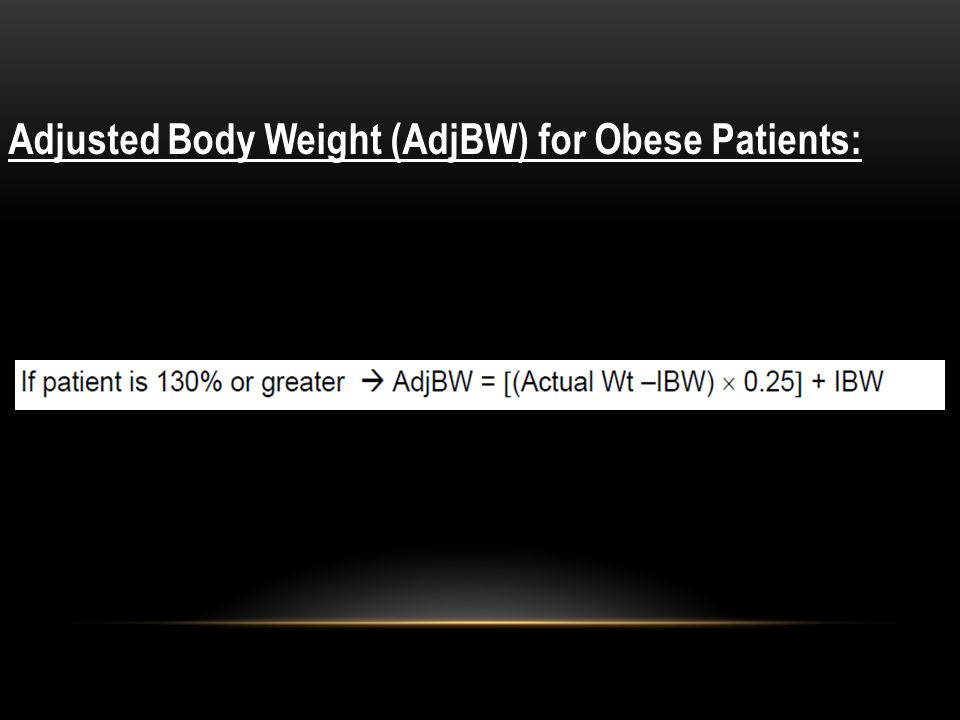 Adjusted Body Weight (AdjBW) for Obese Patients: