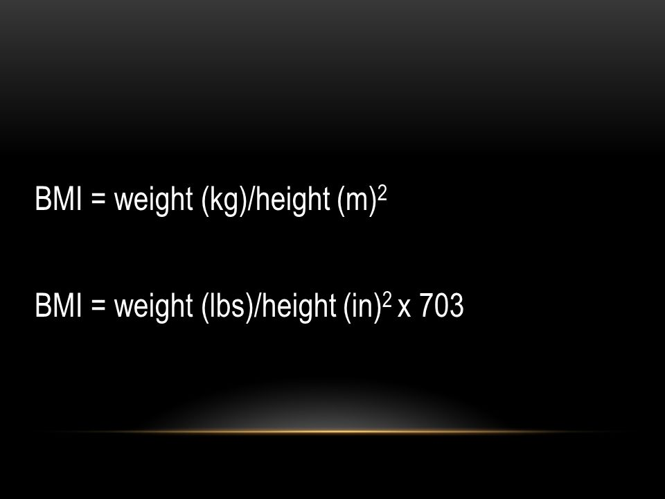 BMI = weight (kg)/height (m)2