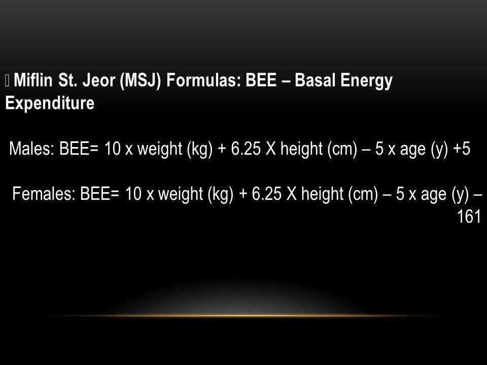  Miflin St. Jeor (MSJ) Formulas: BEE – Basal Energy Expenditure
