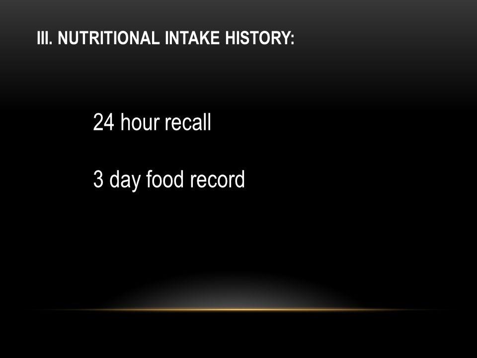 III. NUTRITIONAL INTAKE HISTORY: