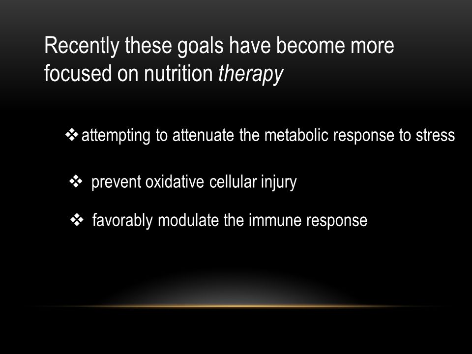 Recently these goals have become more focused on nutrition therapy