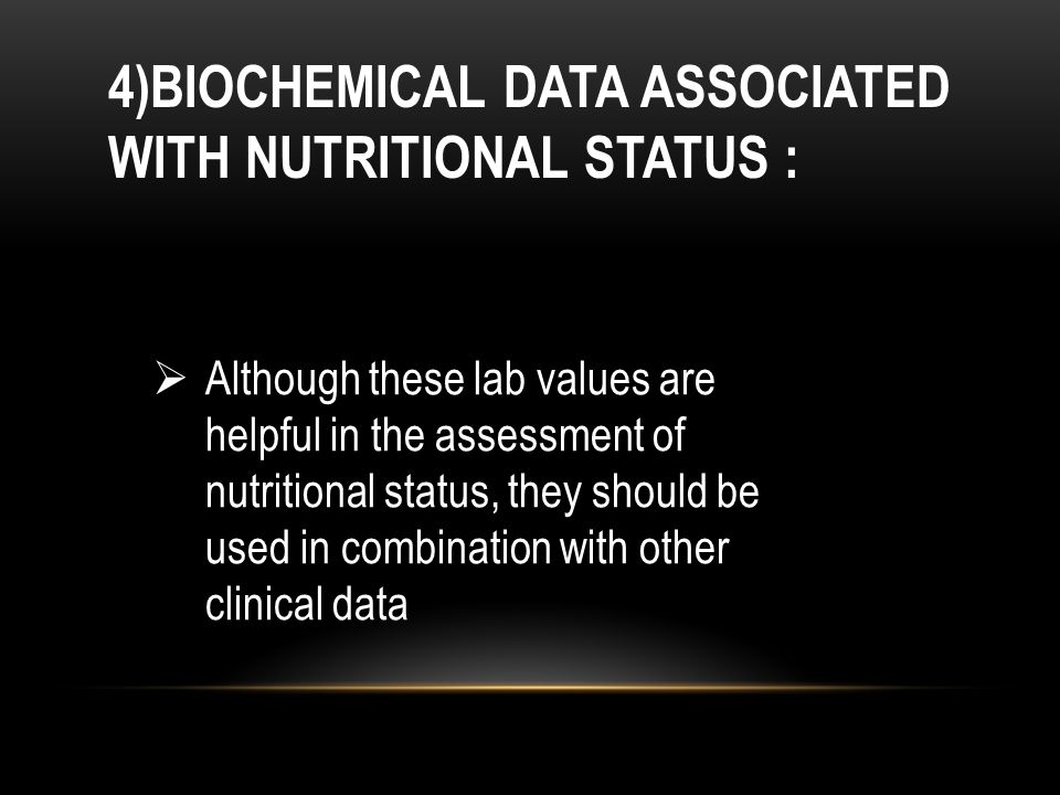4)BIOCHEMICAL DATA ASSOCIATED WITH NUTRITIONAL STATUS :