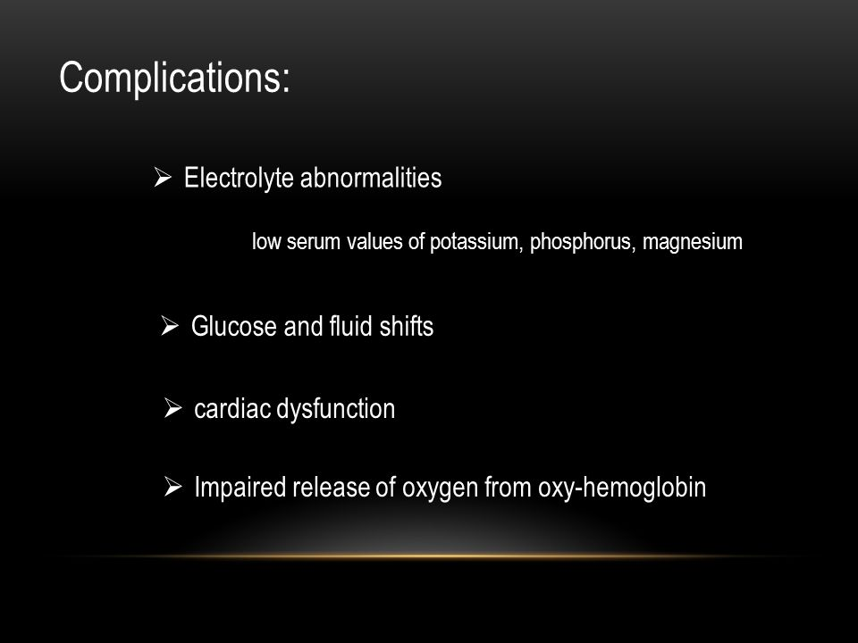 Complications: Electrolyte abnormalities Glucose and fluid shifts