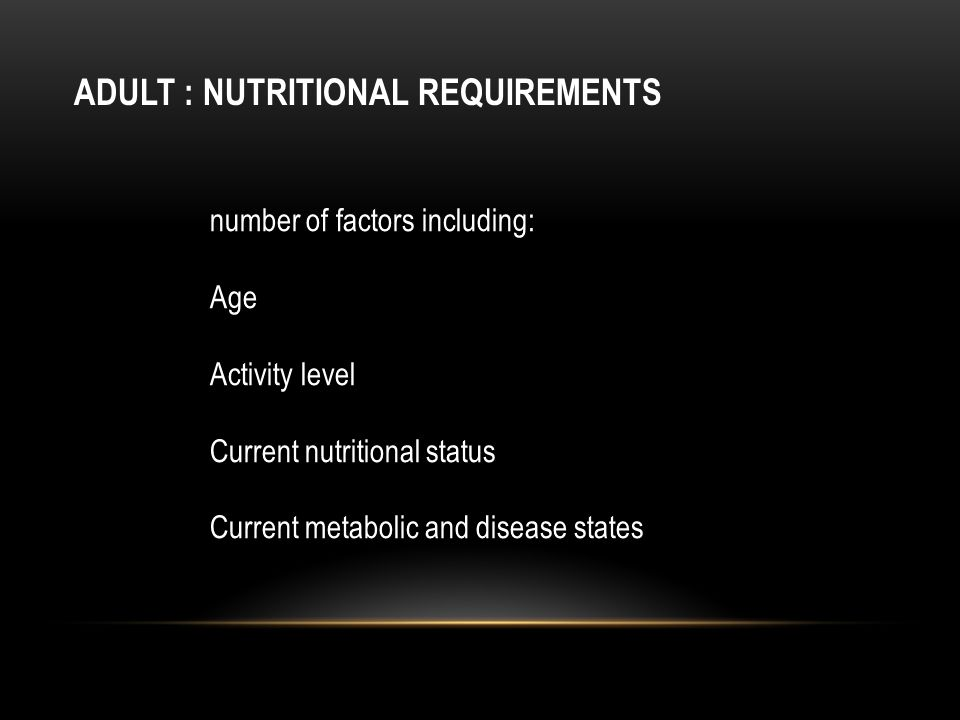 ADULT : NUTRITIONAL REQUIREMENTS