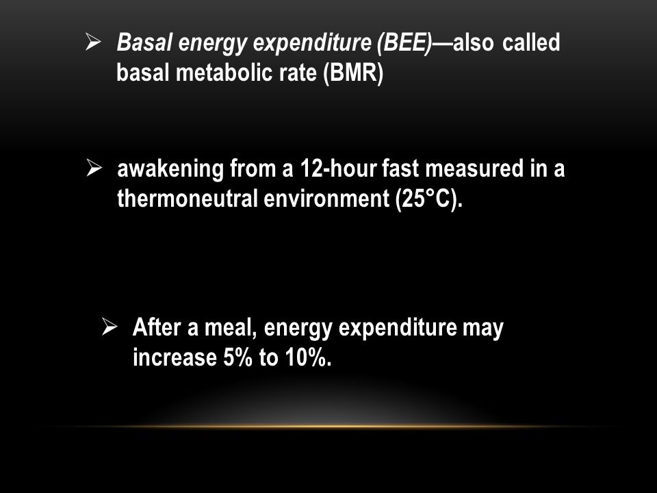 Basal energy expenditure (BEE)—also called basal metabolic rate (BMR)