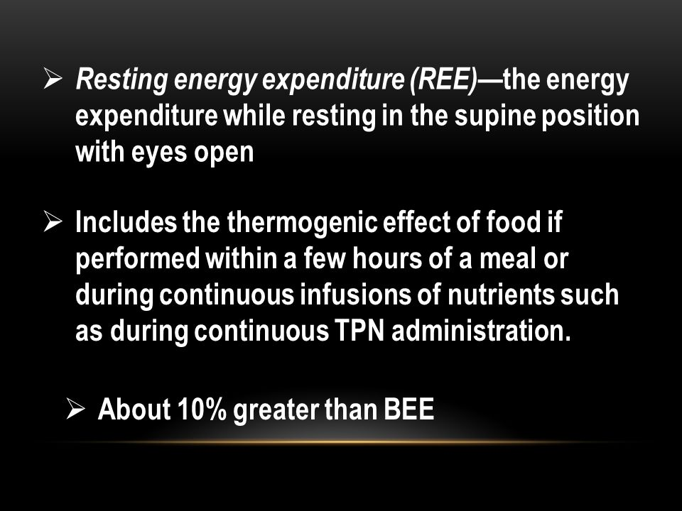 Resting energy expenditure (REE)—the energy expenditure while resting in the supine position with eyes open