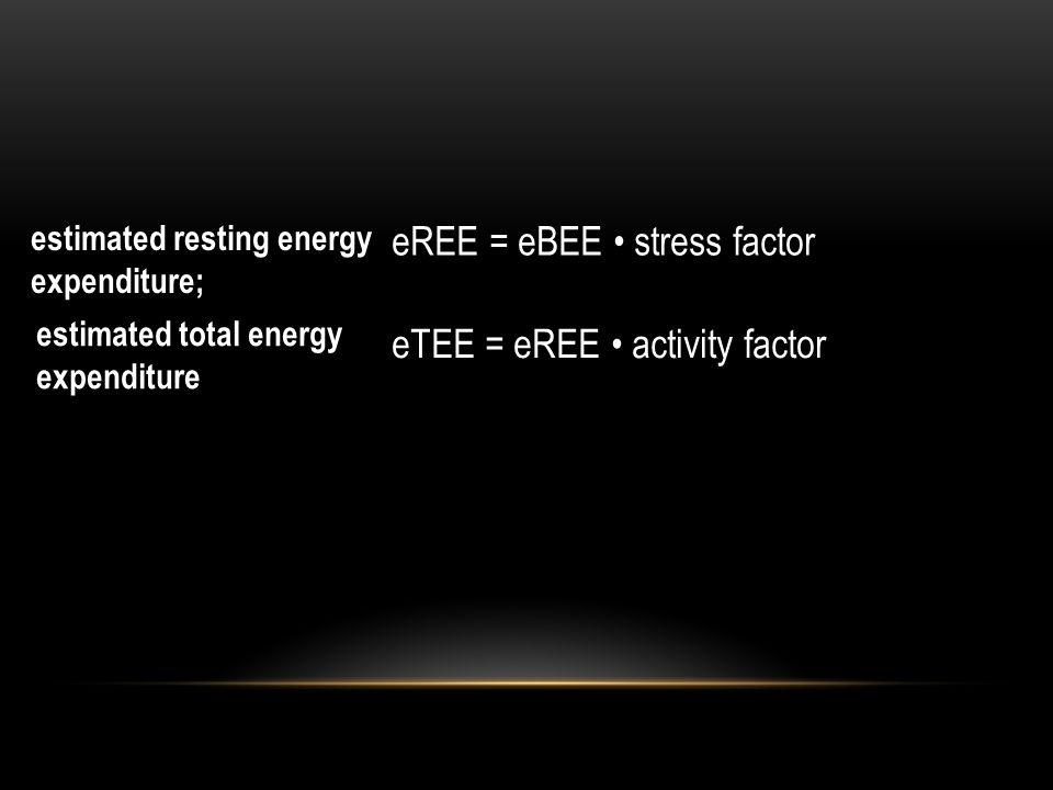eREE = eBEE • stress factor eTEE = eREE • activity factor