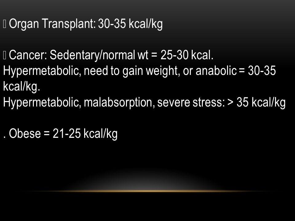  Organ Transplant: 30-35 kcal/kg