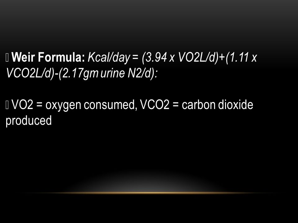  Weir Formula: Kcal/day = (3. 94 x VO2L/d)+(1. 11 x VCO2L/d)-(2