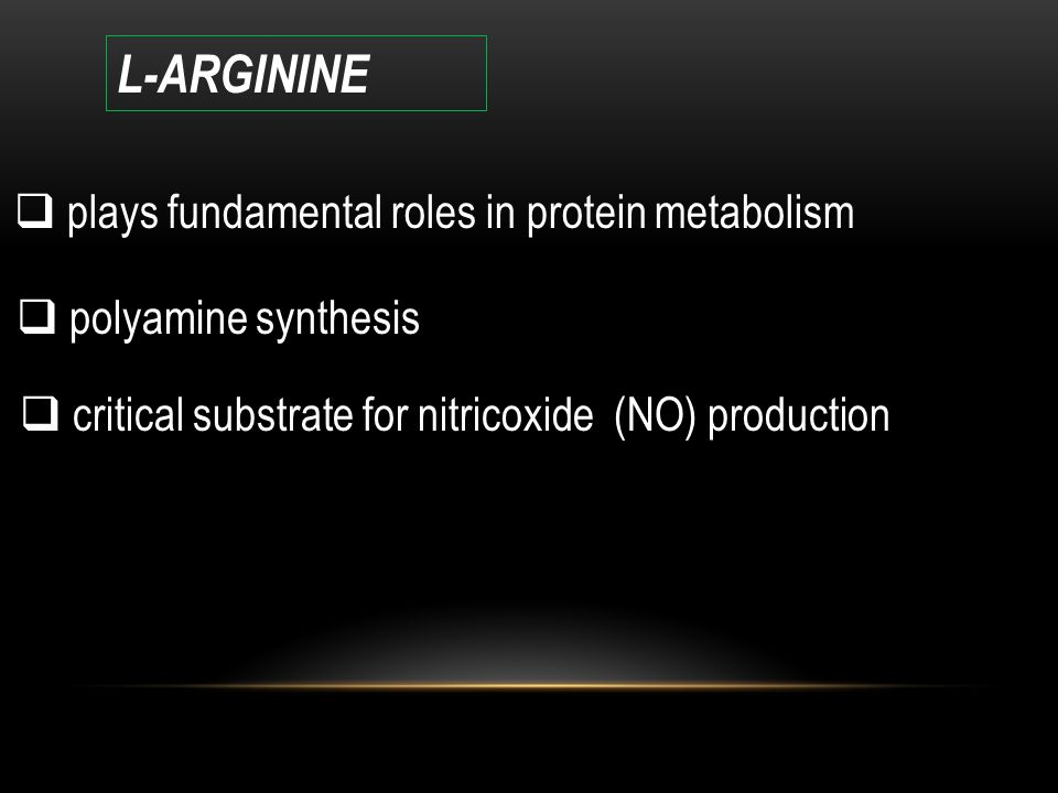 L-ARGININE plays fundamental roles in protein metabolism