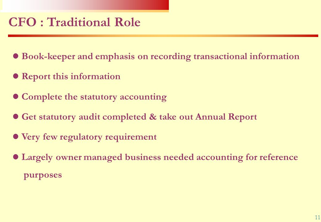 CFO : Traditional Role Book-keeper and emphasis on recording transactional information. Report this information.
