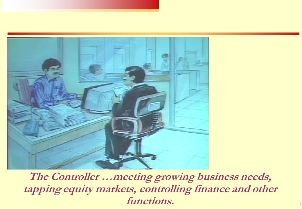 The Controller …meeting growing business needs, tapping equity markets, controlling finance and other functions.