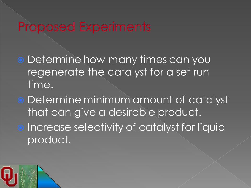 Proposed Experiments Determine how many times can you regenerate the catalyst for a set run time.