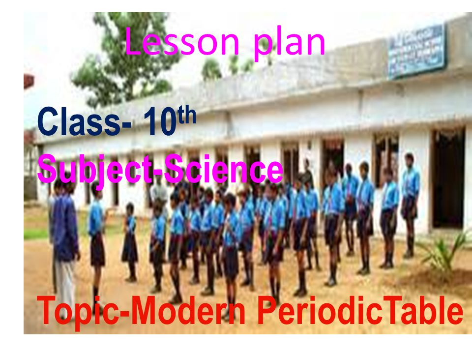 Lesson plan Class- 10th Subject-Science Topic-Modern PeriodicTable