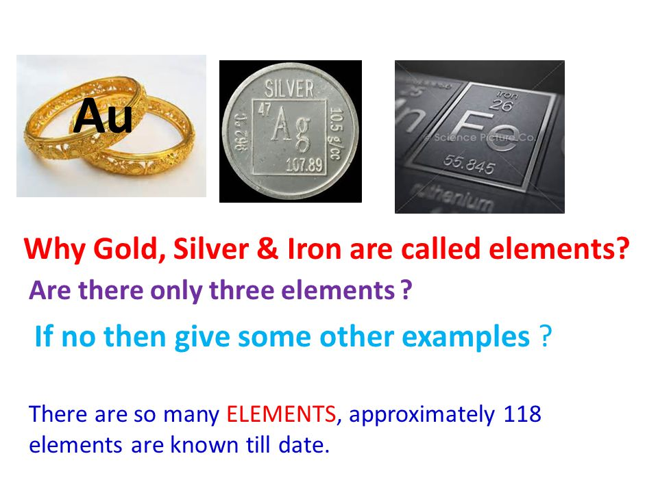 Au Why Gold, Silver & Iron are called elements