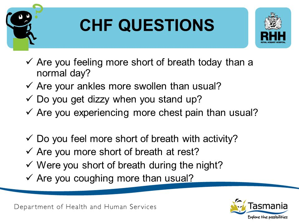 CHF QUESTIONS Are you feeling more short of breath today than a normal day Are your ankles more swollen than usual