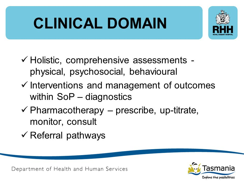 CLINICAL DOMAIN Holistic, comprehensive assessments - physical, psychosocial, behavioural.