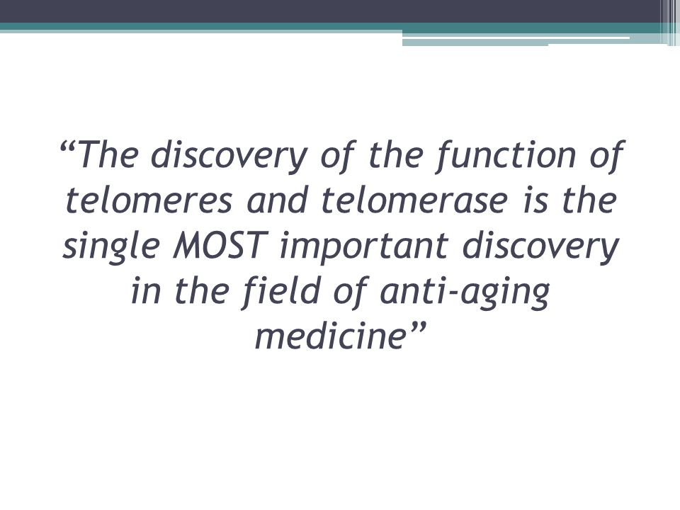 The discovery of the function of telomeres and telomerase is the single MOST important discovery in the field of anti-aging medicine