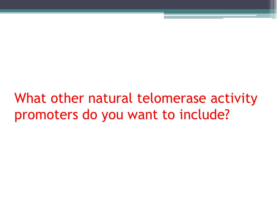 What other natural telomerase activity promoters do you want to include