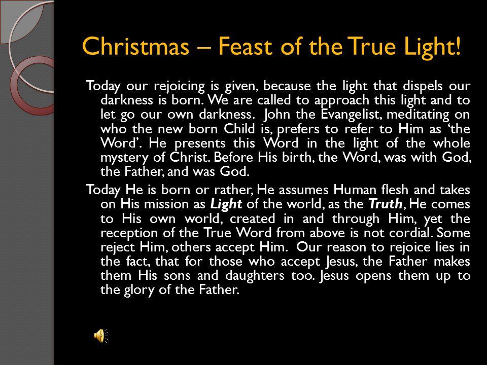 Christmas – Feast of the True Light!
