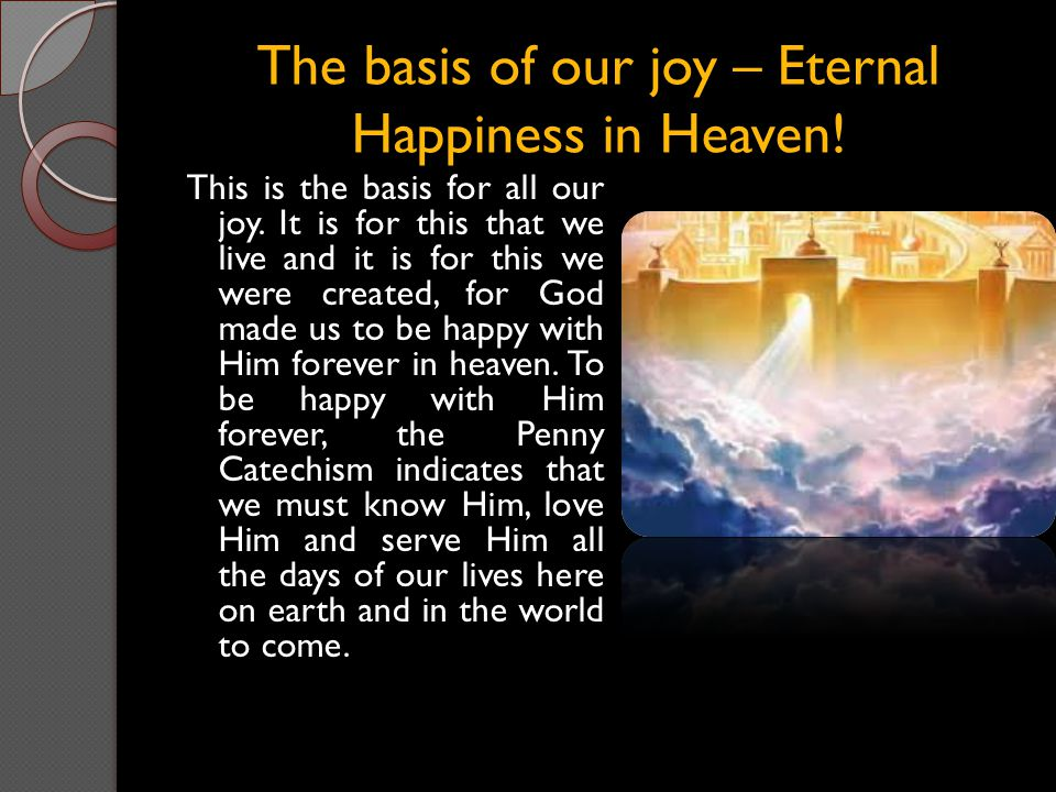 The basis of our joy – Eternal Happiness in Heaven!