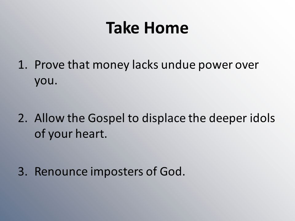Take Home Prove that money lacks undue power over you.