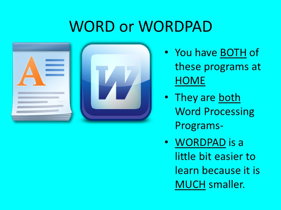 WORD or WORDPAD You have BOTH of these programs at HOME