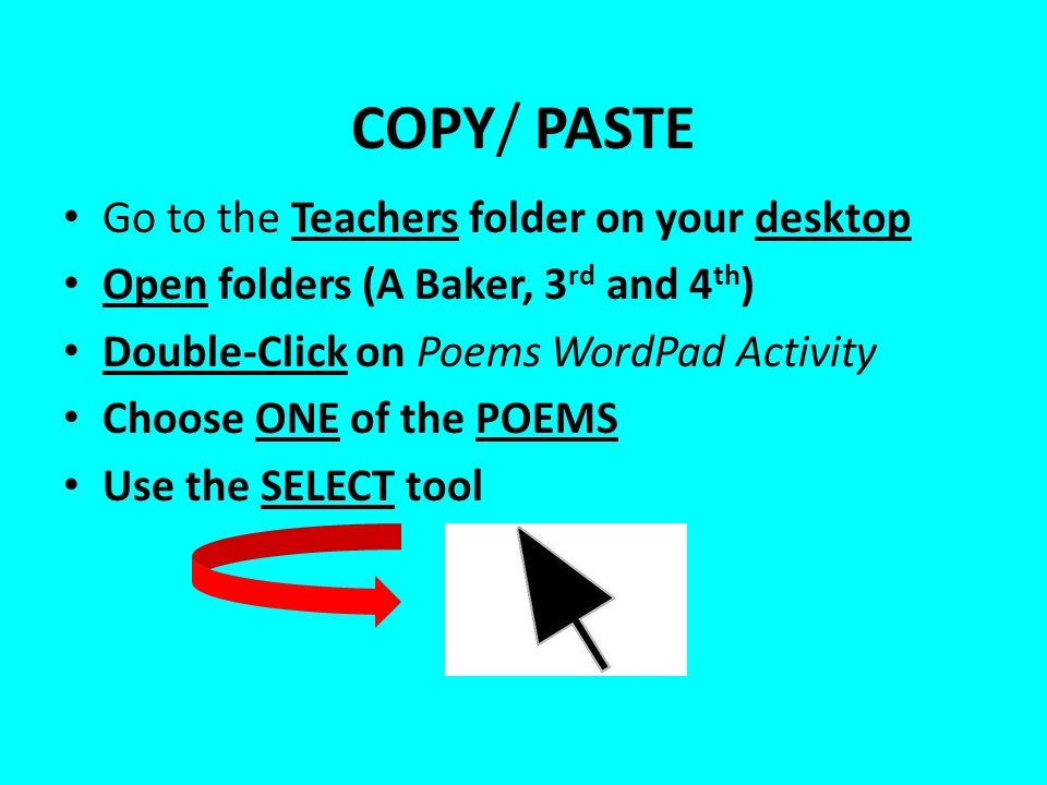 COPY/ PASTE Go to the Teachers folder on your desktop