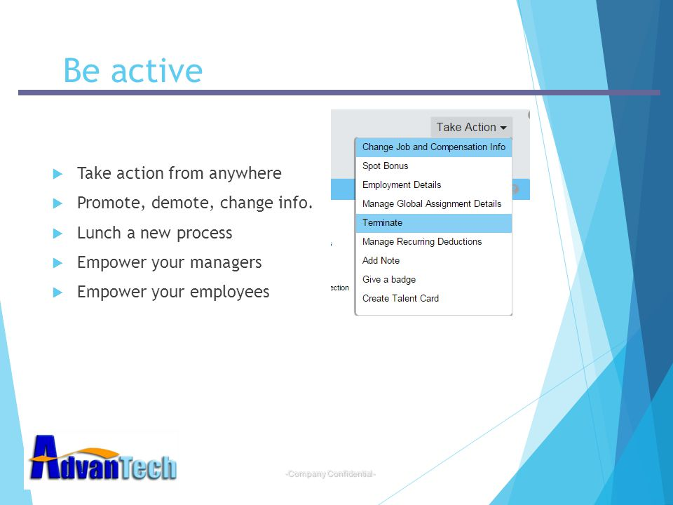 Be active Take action from anywhere Promote, demote, change info.