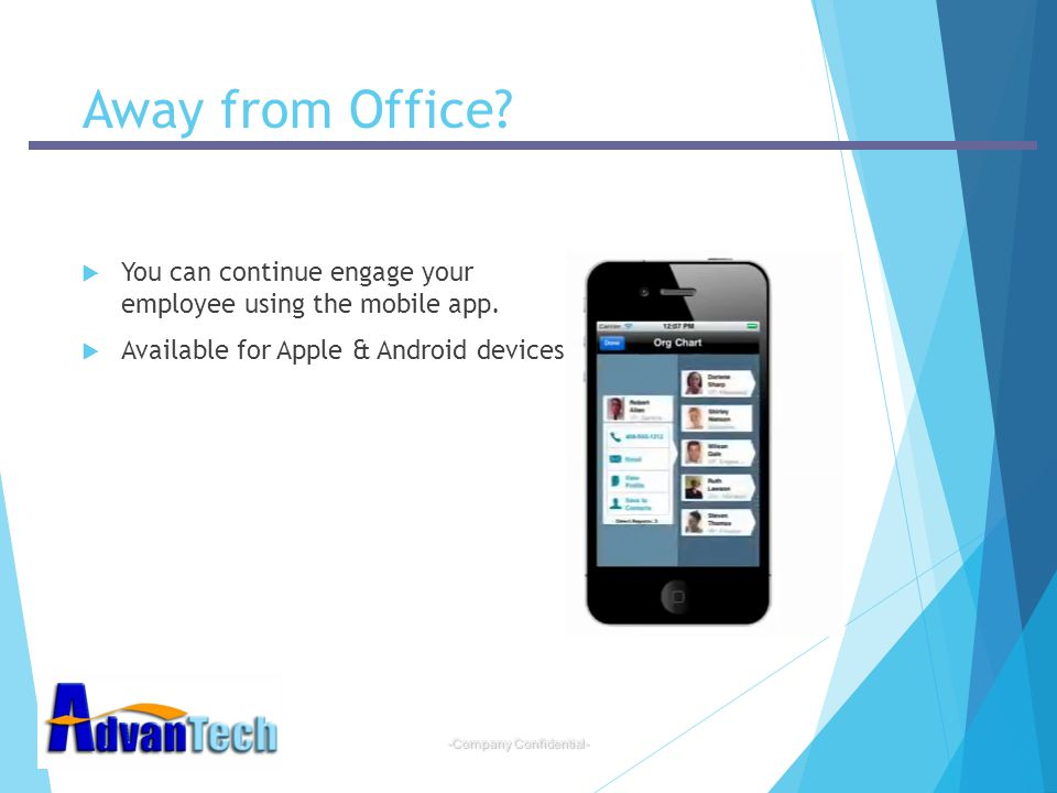 Away from Office. You can continue engage your employee using the mobile app.