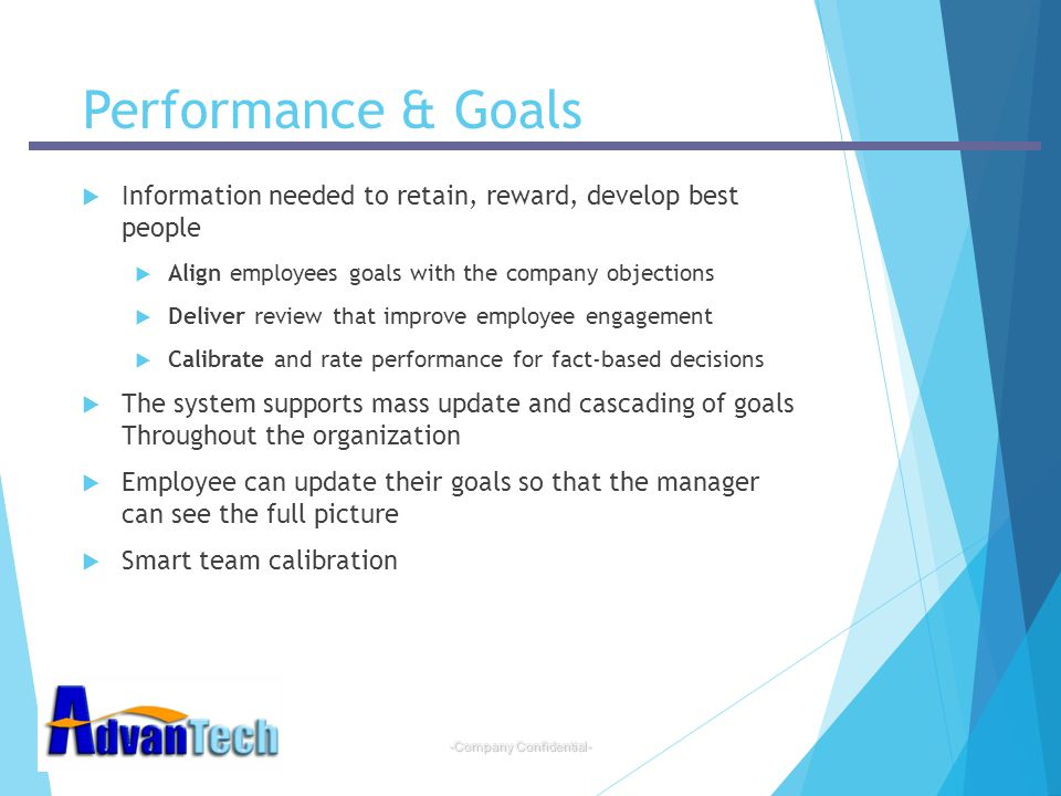 Performance & Goals Information needed to retain, reward, develop best people. Align employees goals with the company objections.