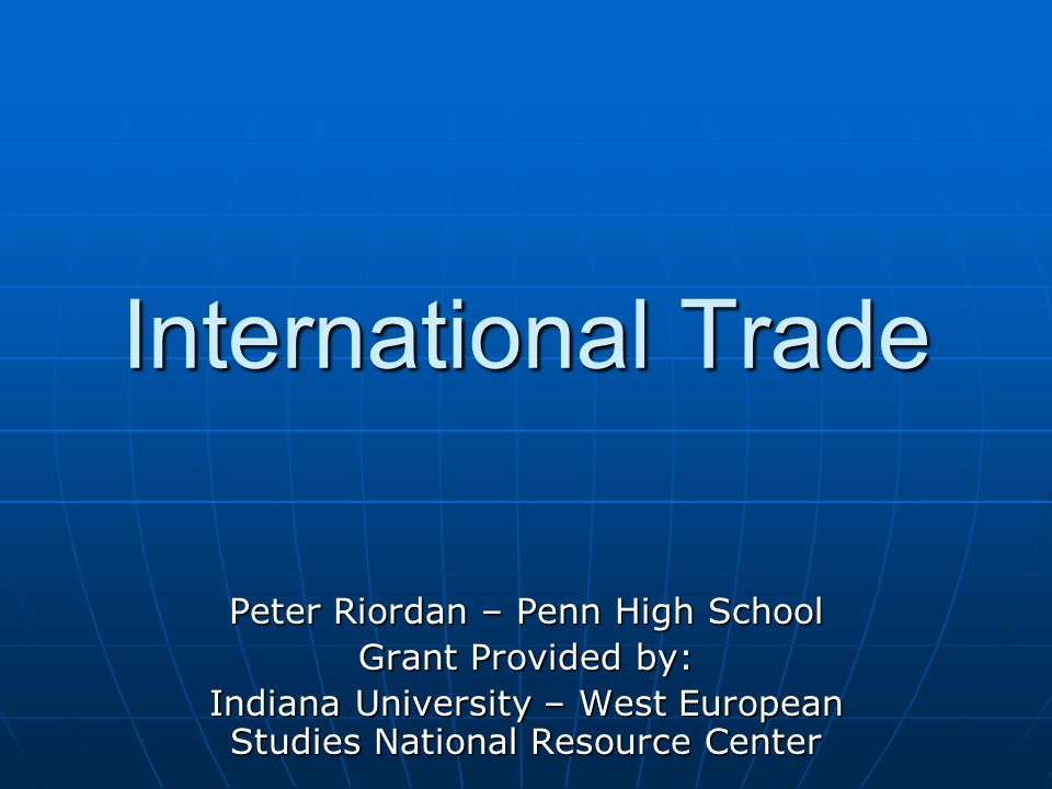 International Trade Peter Riordan – Penn High School