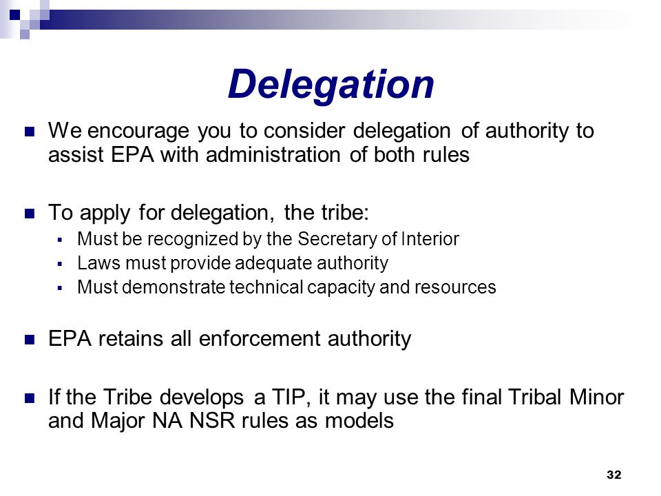 Delegation We encourage you to consider delegation of authority to assist EPA with administration of both rules.