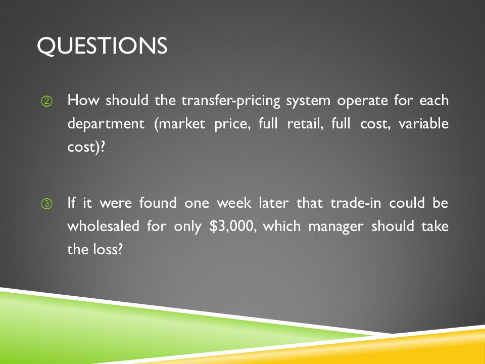 questions How should the transfer-pricing system operate for each department (market price, full retail, full cost, variable cost)